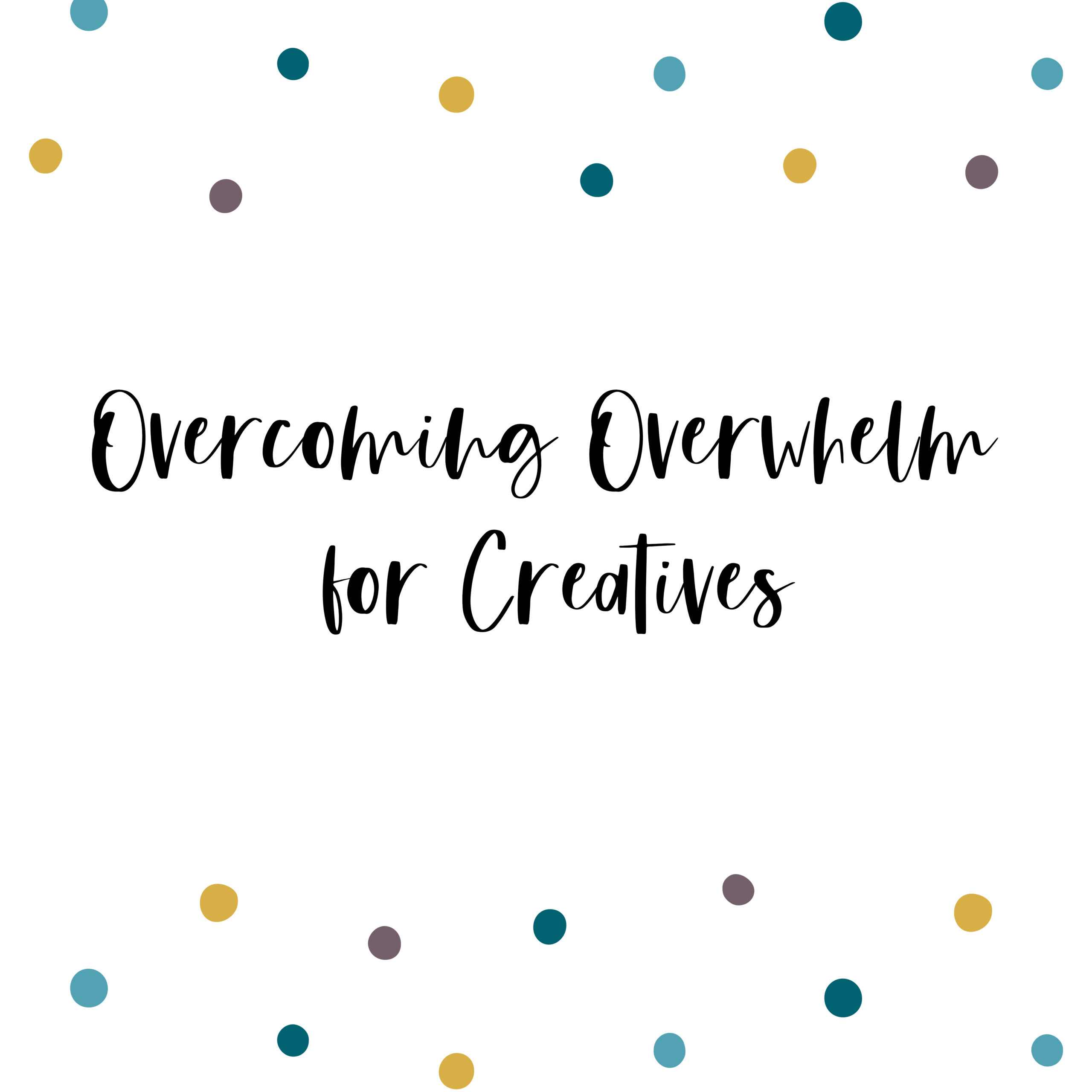 Overcoming Overwhelm for creatives