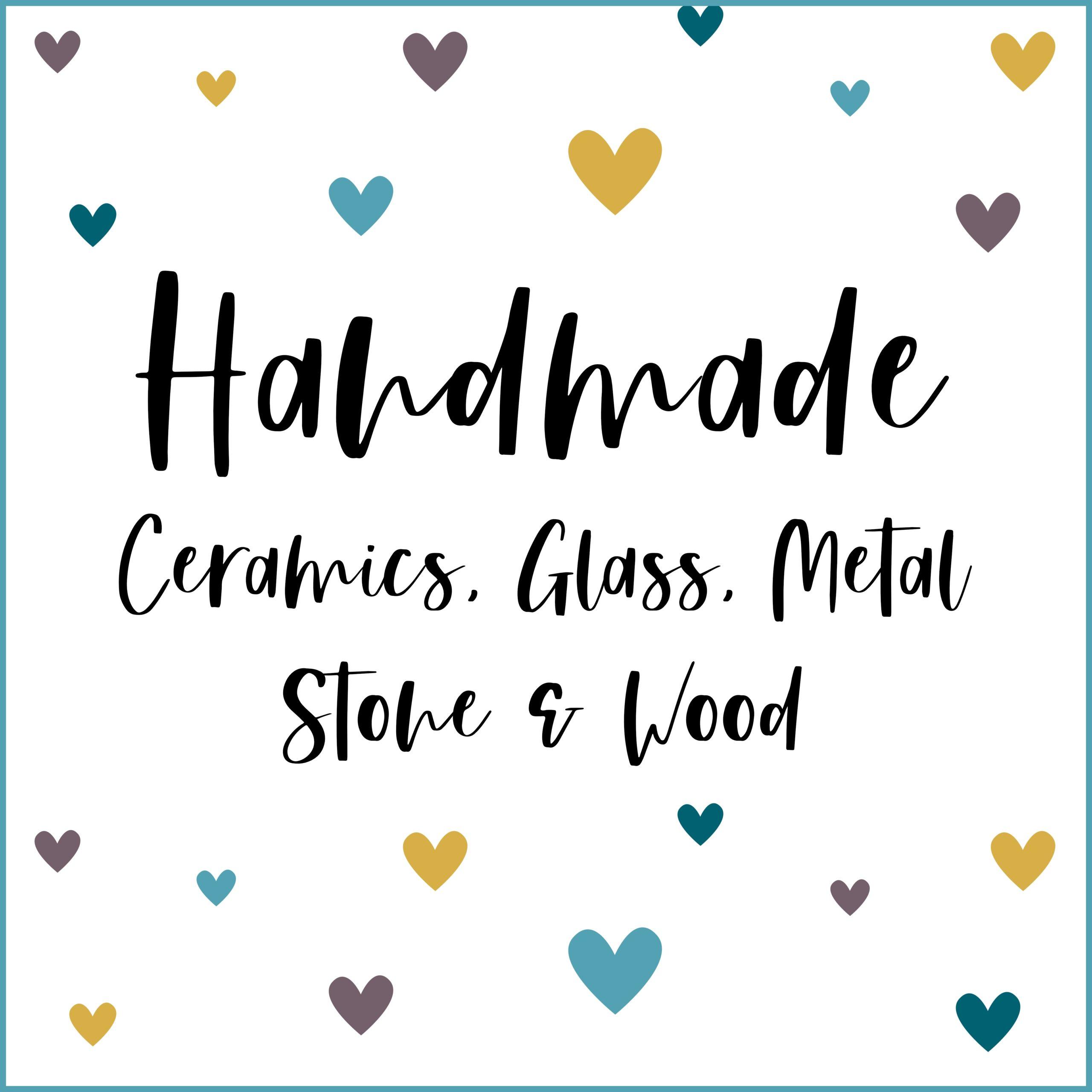 Handmade - Ceramics, Glass, Metal, Stone & Wood