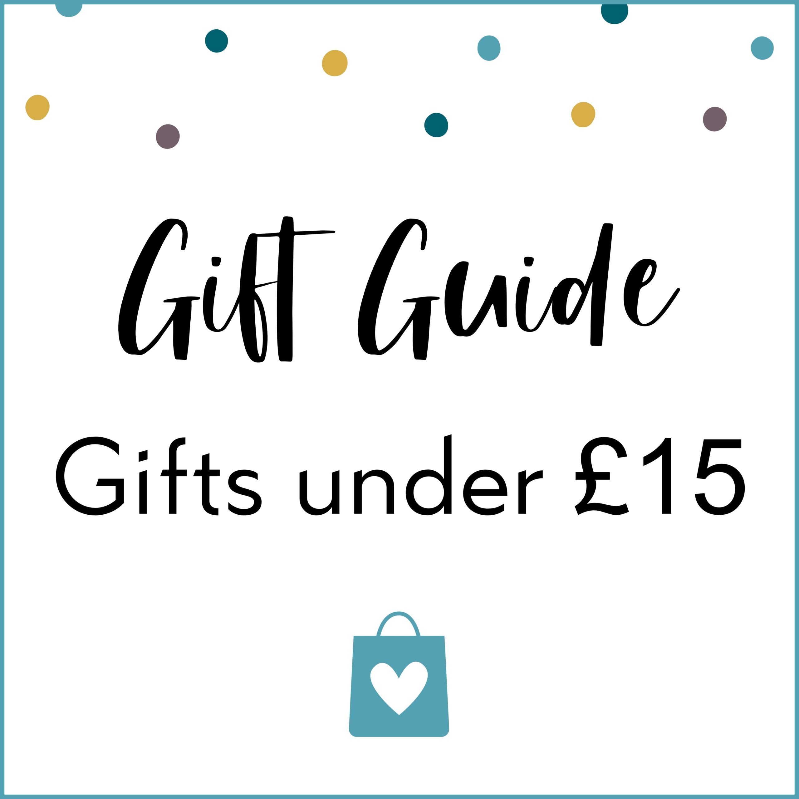 Gifts under £15 Gift Guide